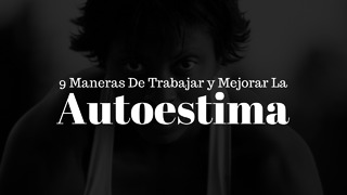 9 Maneras De Aumentar Tu Auto-Confianza - Video