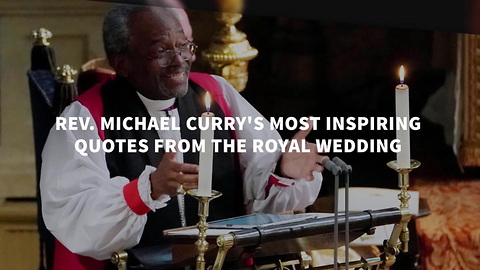 These Are Rev. Michael Curry's Most Inspiring Quotes from the Royal Wedding