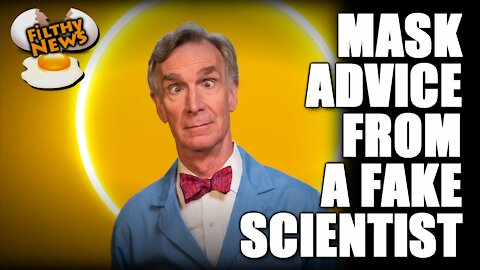 FILTHY NEWS - FAKE SCIENTIST TEACHES ABOUT MASKS & FAUCI NOT THE BIGGEST DOUCHE?