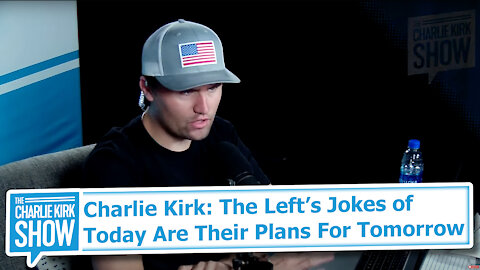 Charlie Kirk: The Left's Jokes of Today Are Their Plans For Tomorrow