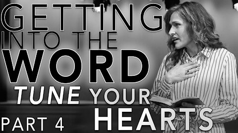 Tune Your Hearts! - Getting Into the Word - Part 4 - Pastor Adrienne Shales