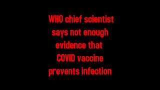 WHO CHIEF SCIENTIST SAYS NOT ENOUGH EVIDENCE THAT COVID VACCINE PREVENTS INFECTION 12-28-2020