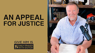 An Appeal for Justice | Give Him 15: Daily Prayer with Dutch | April 8