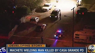 UPDATE: Machete wielding man killed by Casa Grande PD - Video