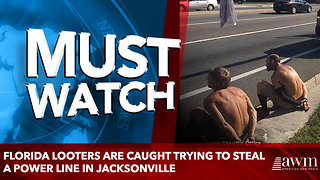 Florida looters are caught trying to steal a POWER LINE in Jacksonville - Video