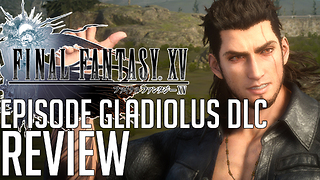 Final Fantasy XV Episode Gladiolus DLC Review - Video