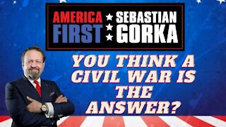 You think a civil war is the answer? Sebastian Gorka on AMERICA First