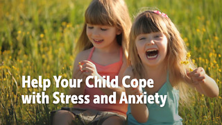 Help Your Child Cope with Stress and Anxiety