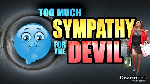 Too Much Sympathy for the Devil