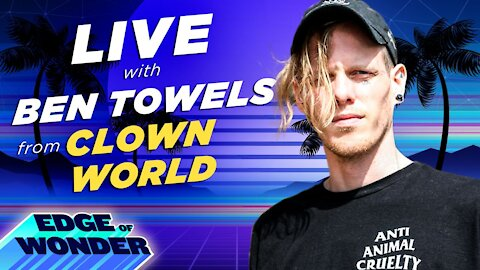 TUESDAY LIVE INTERVIEW WITH BEN TOWELS, HOST OF CLOWN WORLD