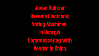Jovan Pulitzer Reveals Electronic Voting Machines in Georgia Communicating with Vendor in China