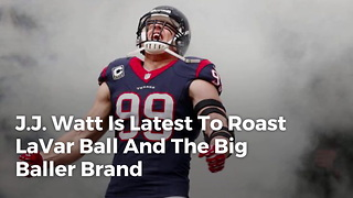 J.J. Watt Is Latest To Roast LaVar Ball And The Big Baller Brand - Video