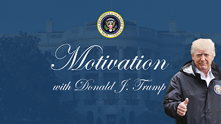 Monday Motivation with Donald J. Trump