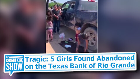 Tragic: 5 Girls Found Abandoned on the Texas Bank of Rio Grande
