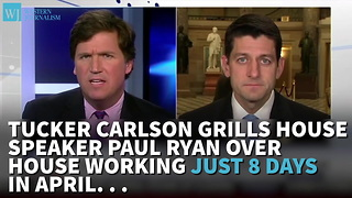 Tucker Carlson Grills House Speaker Paul Ryan Over House's Eight-Day April Work Schedule - Video