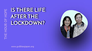 IS THERE LIFE AFTER THE LOCKDOWN?