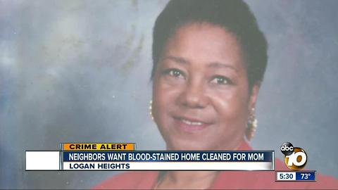 Neighbors want blood-stained home cleaned for mom