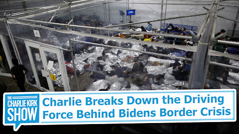 Charlie Breaks Down the Driving Force Behind Bidens Border Crisis