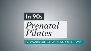 Prenatal Pilates: Open twist lunge - Video