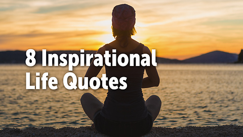 8 Inspirational  Life Quotes