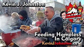 Calgary Mayor Elect Kevin J Johnston Feeds The Homeless and Less Fortunate