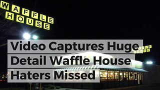 Video Captures Huge Detail Waffle House Haters Missed