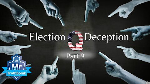Election Deception Part 9 - The Great Q Awakening - A Film By Mr TruthBomb