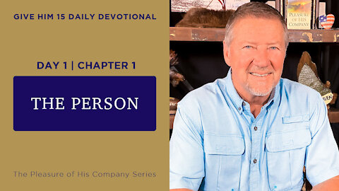 Day 1/Chapter 1: The Person | Give Him 15: Daily Prayer with Dutch | May 7