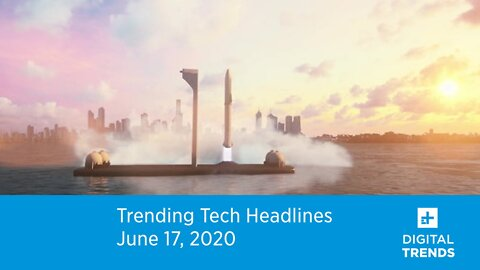 Trending Tech Headlines - SpaceX's Floating Spaceports | 6.17.20