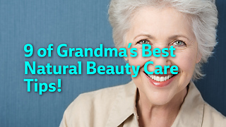 9 of Grandma's Best Natural Beauty Care Tips! - Video