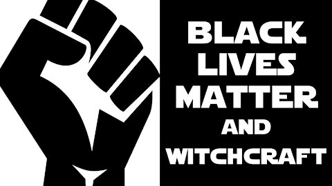 Black Lives Matter and Witchcraft