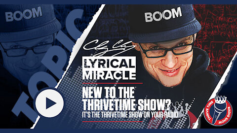 Lyrical Miracle   New to the Thrivetime Show? It's the Thrivetime Show On Your Radio