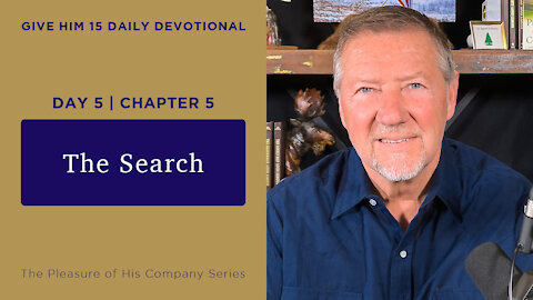 Day 5, Chapter 5: The Search | Give Him 15: Daily Prayer with Dutch | May 11