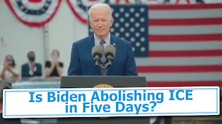Is Biden Abolishing ICE in Five Days?