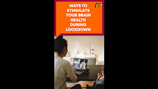 How To Stimulate Brain Health During Lockdown? *