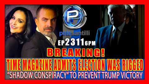 "EP 2311-6PM TIME MAGAZINE ADMITS ELECTION WAS RIGGED BY ""SHADOW CONSPIRACY"" TO PREVENT TRUMP VICTORY"