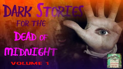 Dark Stories for the Dead of Night | Volume 1 | Supernatural StoryTime E142