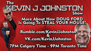 The Kevin J. Johnston Show: Doug Ford is Going To Steal Your House