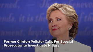 Former Clinton Pollster Calls For Special Prosecutor to Investigate Hillary - Video