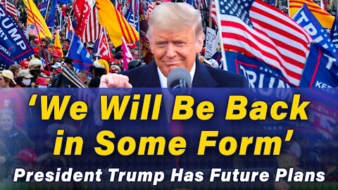 'We Will Be Back in Some Form' President Trump Has Future Plans