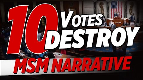 10 GOP Voted to Impeach; MSM Narrative Destroyed; Senate Will Be Harder