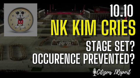 10-10: NK KIM CRIES, Stage Set? Occurrence Prevented?