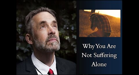 Jordan Peterson - Why You Are Not Suffering Alone