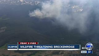 Peak 2 Fire burning near Breckenridge prompts concern, warnings of evacuations - Video