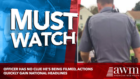 Officer Has No Clue He's Being Filmed, Actions Quickly Gain National Headlines