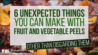 6 Unexpected Things You Can Make from Fruit & Vegetable Peels - Video
