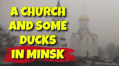 A CHURCH & SOME DUCKS IN MINSK ON THE 4TH JANUARY 2021