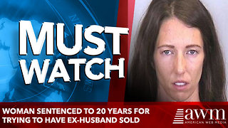 Woman Sentenced to 20 Years for Trying to Have Ex-Husband Sold - Video