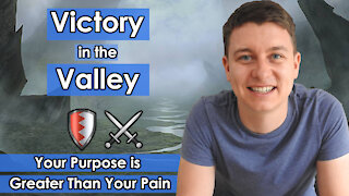 Your Purpose Is Greater Than Your Pain   How To Fight In The Valley   Christian Video