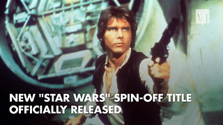 "New ""Star Wars"" Spin-Off Title Officially Released - Video"